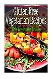 Gluten Free Vegetarian Recipes: The Ultimate Guide
