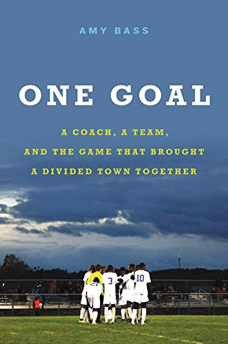 One Goal: A Coach, a Team, and the Game That Brought a Divided Town Together cover