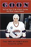 Goon: The True Story of an Unlikely Journey into Minor League Hockey