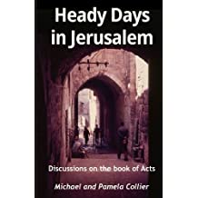Heady Days in Jerusalem: Discussions on the book of Acts (black & white version) (Unravel the Truth series) (Volume 1)