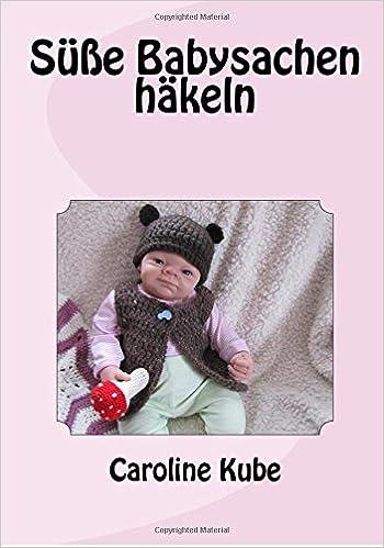 Süße Babysachen Häkeln Amazonde Caroline Kube Bücher