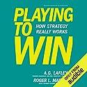 Playing to Win: How Strategy Really Works Hörbuch von Roger L. Martin, A.G. Lafley Gesprochen von: LJ Ganser