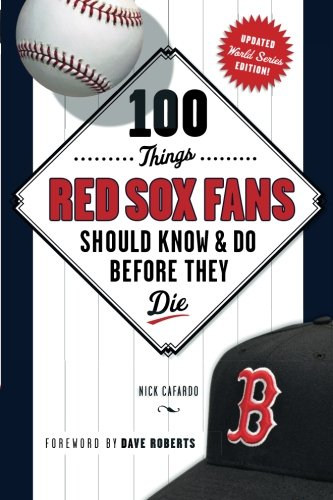 100 Things Red Sox Fans Should Know & Do Before They Die (100 Things...Fans Should Know) (Boston Red Sox Trivia Games)