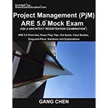 Project Management (PjM) ARE 5.0 Mock Exam (Architect Registration Examination): ARE 5.0 Overview, Exam Prep Tips, Hot Spots, Case Studies, Drag-and-Place, Solutions and Explanations