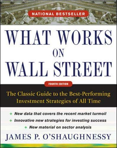 What Works on Wall Street, Fourth Edition: The Classic Guide to the Best-Performing Investment Strategies of All Time (Best Performing Stocks Of The Day)