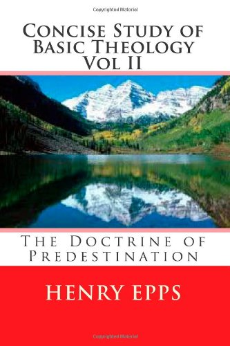 Download Concise Study of Basic Theology Vol II: The Doctrine of Predestination PDF