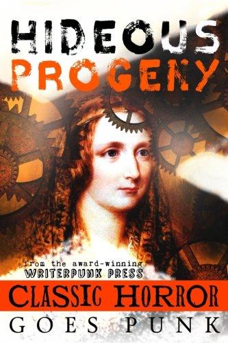 Hideous Progeny: Classic Horror Goes Punk (Writerpunk Project) (Volume 5)