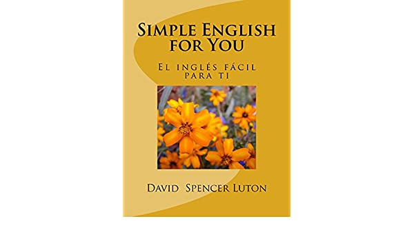 Simple English for You: el inglés fácil para ti (Spanish Edition) - Kindle edition by David Spencer Luton. Reference Kindle eBooks @ Amazon.com.