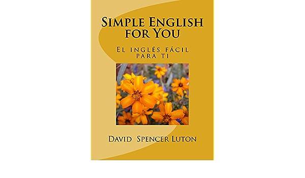 Simple English for You: el inglés fácil para ti (Spanish Edition) - Kindle edition by David Spencer Luton. Reference Kindle eBooks @ Amazon.com.
