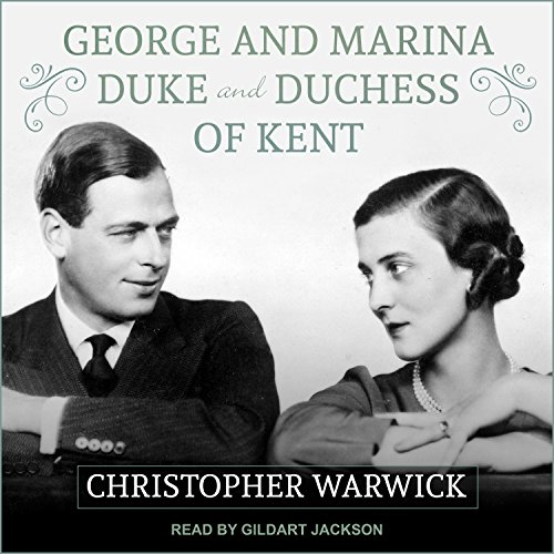 George and Marina: Duke and Duchess of Kent by Tantor Audio