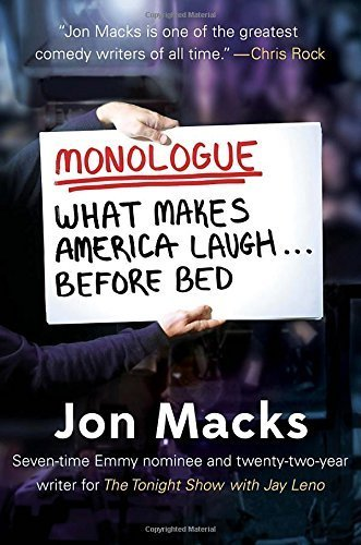 Monologue: What Makes America Laugh Before Bed by Jon Macks (2015-04-21)