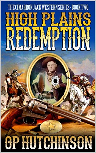 High Plains Redemption: A Brand New Western Adventure Novel From The Author of