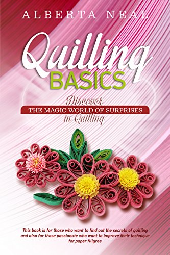Quilling Basics: Discover the Magic World of Surprises