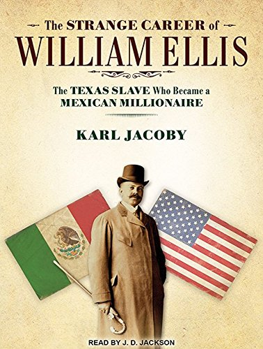The Strange Career of William Ellis: The Texas Slave Who Became a Mexican Millionaire by Tantor Audio