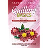 Quilling Basics: Discover the Magic World of Surprises in Quilling (Silent Quilling Book 1)