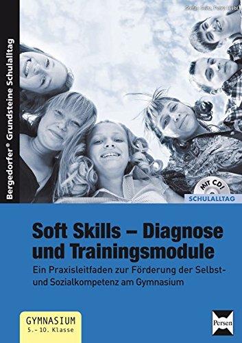 Soft Skills - Diagnose und Trainingsmodule: Ein Praxisleitfaden zur Förderung der Selbst- und Sozialkompetenz am Gymnasium (5. bis 10. Klasse) (Bergedorfer® Grundsteine Schulalltag)