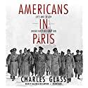 Americans in Paris: Life and Death under Nazi Occupation Audiobook by Charles Glass Narrated by Malcolm Hillgartner