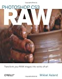 Photoshop CS3 Raw: Get the Most Out of the Raw Format with Adobe Photoshop, Camera Raw, and Bridge, Mikkel Aaland, 0596510527
