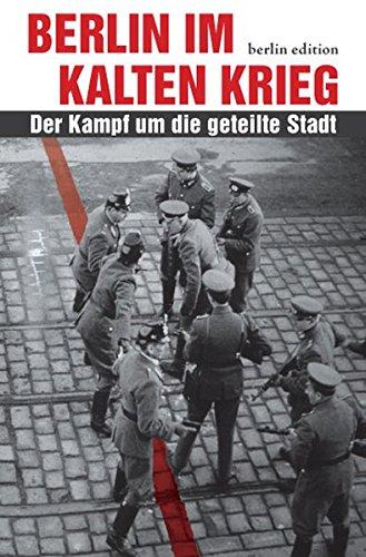 Berlin im Kalten Krieg: Der Kampf um die geteilte Stadt