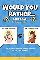 Would You Rather Game Book: For Kids Ages 6-12 -