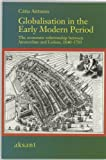 Globalisation in the Early Modern Period : The Economic Relationship Between Amsterdam and Lisbon, 1640-1705, Antunes, Cátia and Antunes, Catia, 905260164X