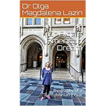 Dr Olga's American Dream: Biography of a Transylvanian Expat