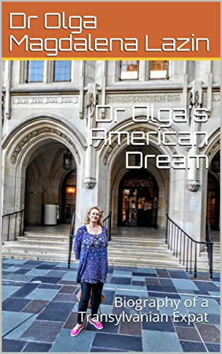 Dr Olga's American Dream: Biography of a Transylvanian Expat by [Lazin, Dr Olga Magdalena]