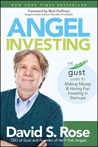 Angel Investing: The Gust Guide to Making Money and Having Fun Investing in (Angel Rose)