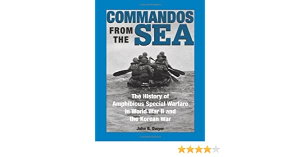 Commandos From The Sea: The History Of Amphibious Special Warfare In World War II And The Korean War by John B. Dwyer (1998-01-01): Amazon.com: Books
