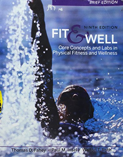 T.Fahey's P.Insel's W. Roth's Fit & Well Brief Edition 9th (Ninth) edition(Fit & Well Brief Edition: Core Concepts and LabsinPhysicalFitnessandWellness[Paperback])(2010)