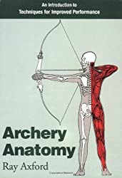 Archery Anatomy: An Introduction to Techniques for Improved Performance by Axford, Ray (1996) Paperback
