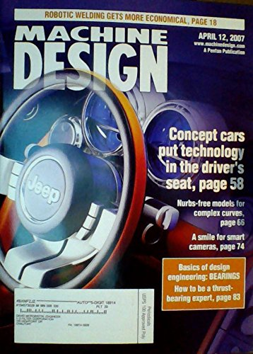 Robotic Welding Gets More Economical / Concept Cars Put Technology in the Driver's Seat / Nurbs-free Models for Complex Curves / A Smile for Smart Cameras / Basics of Design Engineering: Bearings / How to Be a Thrust-bearing Expert (Machine Design, Volume 79, Number 7, April 12, 2007)