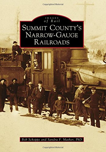Summit County's Narrow-Gauge Railroads (Images of Rail)
