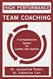 High Performance Team Coaching, Jacqueline Peters and Catherine Carr, 1460225678