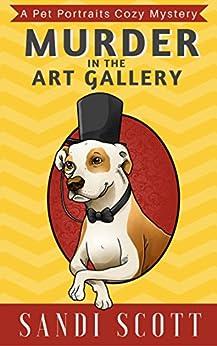 Murder in the Art Gallery: A Pet Portraits Cozy Mystery (Book 1) by [Scott, Sandi]