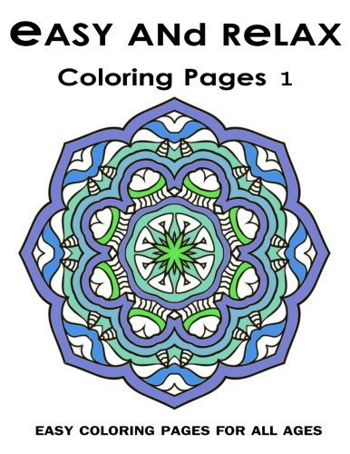 Easy and Relax Coloring pages 1: Easy Coloring Pages For All Ages PDF Text fb2 ebook