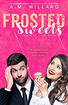 Frosted Sweets (A Taste of Love Series Book 1) by [Willard, A.M.]