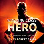 Working Class Hero: The Autobiography of Billy B., a Hyper Human, Book 1 | James Robert Smith