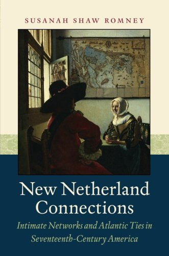 New Netherland Connections: Intimate Networks and Atlantic Ties in Seventeenth-Century America (Published by the Omohundro Institute of Early American ... and the University of North Carolina Press)