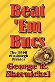 Beat 'Em Bucs, George R. Skornickel, 1451208480