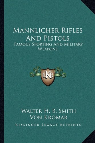 (Mannlicher Rifles And Pistols: Famous Sporting And Military Weapons)