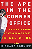 The Ape in the Corner Office: Understanding the Workplace Beast in All of Us