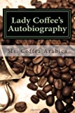 Lady Coffee's Autobiography, Ms. Coffea Arabica and Hank Bruce, 1490504710
