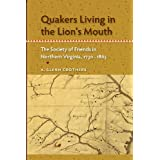 Quakers Living in the Lion's Mouth: The Society of Friends in Northern Virginia, 1730-1865 (Southern Dissent)