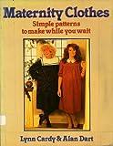 Maternity Clothes, Lynn Cardy and Alan Dart, 0713513136