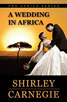 A Wedding in Africa (The Africa Series) by [Carnegie, Shirley]