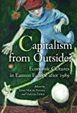 Capitalism from Ourside? : Economic Cultures in Central and Eastern Europe after 1989, Violetta Zentai, Janos Matyas Kovacs, 6155211337
