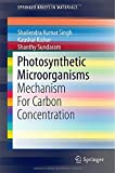 Photosynthetic Microorganisms : Mechanism for Carbon Concentration, Singh, Shailendra Kumar and Sundaram, Shanthy, 3319091220