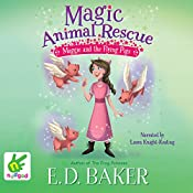 Maggie and the Flying Pigs: Magic Animal Rescue, Book 4 | E. D. Baker