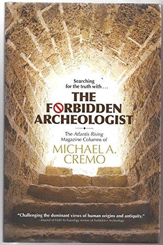 Forbidden Archeologist: The Atlantis Rising Magazine Columns of Michael A. Cremo Michael A. Cremo